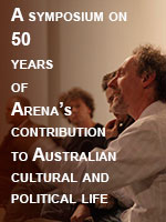 A symposium on 50 years of Arena's contribution to Australian cultural and political life